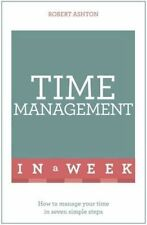 Time Management in a Week: How to Manage Your Time in Seven Simple Steps by...