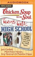 Chicken Soup for the Soul: Teens Talk High School : 101 Stories of Life,...