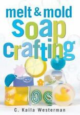 Melt and Mold Soap Crafting by C. Kaila Westerman (2000, Paperback)