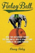 Finley Ball: How Two Baseball Outsiders Turned the Oakland A's into a Dynasty an