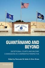 Guant?namo And Beyond: Exceptional Courts And Military Commissions In Compara...
