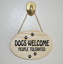 DOGS WELCOME PEOPLE TOLERATED Wooden Hanging Plaque - Gift sign
