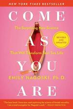 Come as You Are: Revised and Updated: The Surprising...Emily Nagoski NEW Paprbck