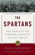 The Spartans : The World of Warrior-Heroes of Ancient Greece by Paul Cartledge