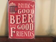 """Drink Good Beer With Good Friends"" ~8"" x 12"" Metal Sign Bar Mancave"