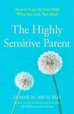 The Highly Sensitive Parent How to Care for Your Kids When You ... 9780008376536