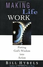 Making Life Work: Putting Gods Wisdom into Action by Bill Hybels