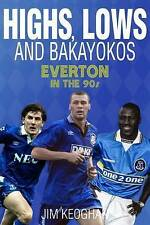 Highs, Lows and Bakayokos: Everton Football Club in the 1990s  (Paperback) Book