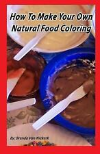 How to Make Your Own Natural Food Coloring by Brenda Niekerk (2014, Paperback)