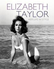 Elizabeth Taylor : Her Life in Style by Susan Kelly (2011, Paperback Book)