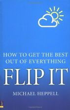 Flip it: How to Get the Best Out of Everything,Michael Heppell