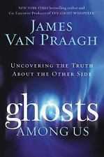 Ghosts among Us : Uncovering the Truth about the Other Side by James Van Praagh