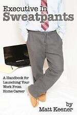 Executive in Sweatpants: A Handbook for Launching Your Work from Home-ExLibrary