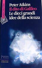 PETER ATKINS IL DITO DI GALILEO LE DIECI GRANDI IDEE DELLA SCIENZA CORTINA 2004