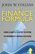 The Finance Formula: How A Simple 4-Step System Can Unlock The Secrets To Busine