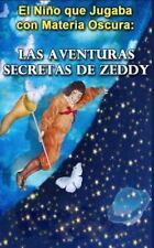 El Nino Que Jugaba con Materia Oscura : Las Aventuras Secretas de Zeddy by...
