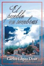 El Pueblo en Sombras by Carlos Lopez Dzur (2014, Hardcover)