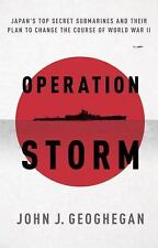 Operation Storm : Japan's Top Secret Submarines and Its Plan to Change the...
