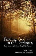 Finding God in the Darkness: Twelve accounts of Gods Care through difficult