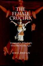 The Female Crucifix: Images of St. Wilgefortis Since the Middle Ages-ExLibrary
