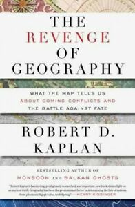 Revenge of Geography : What the Map Tells Us About Coming Conflicts and the B...