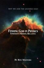 Finding God In Physics: Einstein's Missing Relative Why we and the universe exi