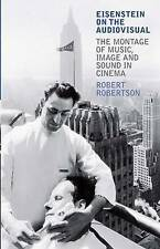 Eisenstein on the Audiovisual: The Montage of Music, Image and Sound in Cinema (