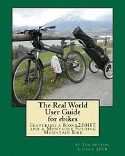 The Real World User Guide for Ebikes : Featuring a Bionx 250HT and a Montague...