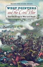 West Pointers and the Civil War : The Old Army in War and Peace by Wayne.