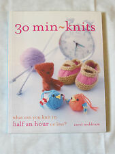 30 Min-Knits : What Can You Do in Half an Hour or Less? by Carol Meldrum 2012