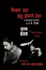 Under the Big Black Sun : A Personal History of L. A. Punk by John Doe and Tom …