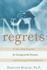 No Regrets: A Ten-Step Program for Living in the Present and Leaving the Past Be