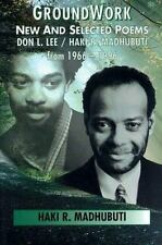 Groundwork : Selected Poems of Haki R. Madhubuti Don L. Lee (1966-1996) by...