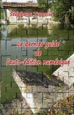Le Dernier Guide de l'Auto-Edition Numerique by St�phane Ternoise (2013,...
