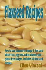 Flaxseed Recipes : How to Use Flaxseed in Omega 3, Low Carb, Wheat Free, Egg...