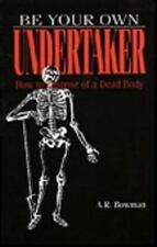 Be Your Own Undertaker: How To Dispose Of A Dead Body
