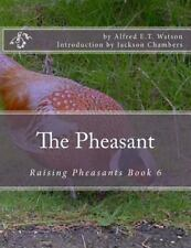 Raising Pheasants: The Pheasant : Raising Pheasants Book 6 by Alfred E. T....