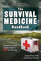 The Survival Medicine Handbook : A Guide for When Help Is Not on the Way by...