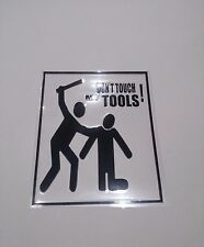 Don't Touch My Tools! - Funny Vinyl Sticker