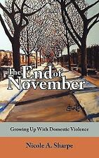 The End of November : Growing up with Domestic Violence by Nicole A. Sharpe...