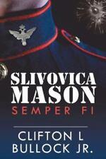 Slibowitz Mason: Semper Fi von Clifton L., Jr. Bullock (2015, Taschenbuch)