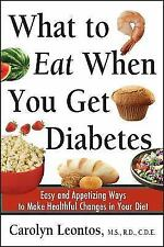 What to Eat When You Get Diabetes: Easy and Appetizing Ways to Make Healthful Ch