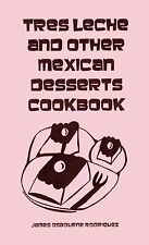 TRES LECHE and other MEXICAN DESSERTS COOKBOOK tres leches book