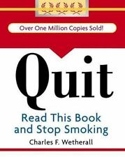 Quit : Read This Book and Stop Smoking by Charles F. Wetherall (2007, Hardcover)