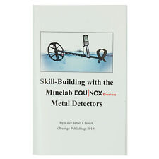 Skill Building w/the Minelab Equinox Series Metal Detectors - by Clive J Clynick