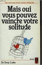 Tony Lake - Mais oui, vous pouvez vaincre votre solitude (Guide pratique) - 1985