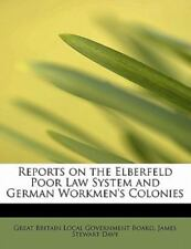 Reports On The Elberfeld Poor Law System And German Workmen's Colonies: By Ja...