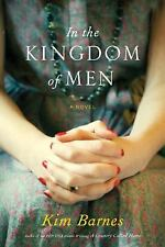In the Kingdom of Men by Kim Barnes (2012, Hardcover) First Edition