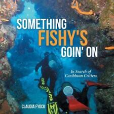 Something Fishy's Goin' On : In Search of Caribbean Critters by Claudia Fyock...