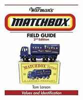 Warman's Matchbox Field Guide : Values and Identification by Tom Larson